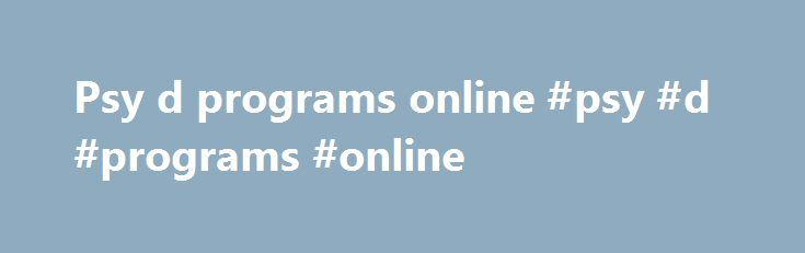 Psy d programs online #psy #d #programs #online http://oakland.remmont.com/psy-d-programs-online-psy-d-programs-online/  # Azusa Pacific University Featured Links At a Glance *Base Cost (cost per unit x program units) is provided to aid in program comparison only. All stated financial information is subject to change. View additional tuition information . Become a Practitioner-Scholar The Doctor of Psychology (Psy.D. ) in Clinical Psychology with an emphasis in systems thinking, diversity…