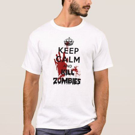 Keep Calm And Kill Zombies T-Shirt - click to get yours right now!