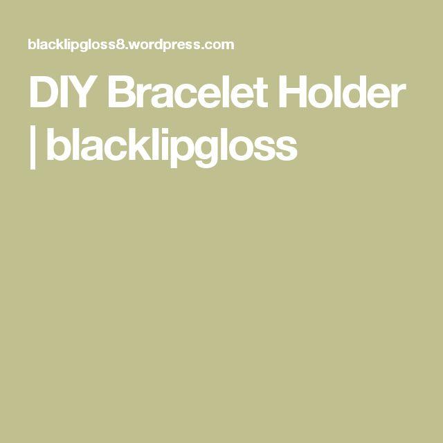 DIY Bracelet Holder | blacklipgloss