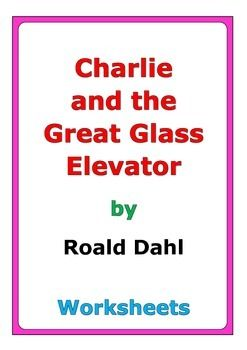 """61 pages of worksheets for the story """"Charlie and the Great Glass Elevator"""" by Roald Dahl"""