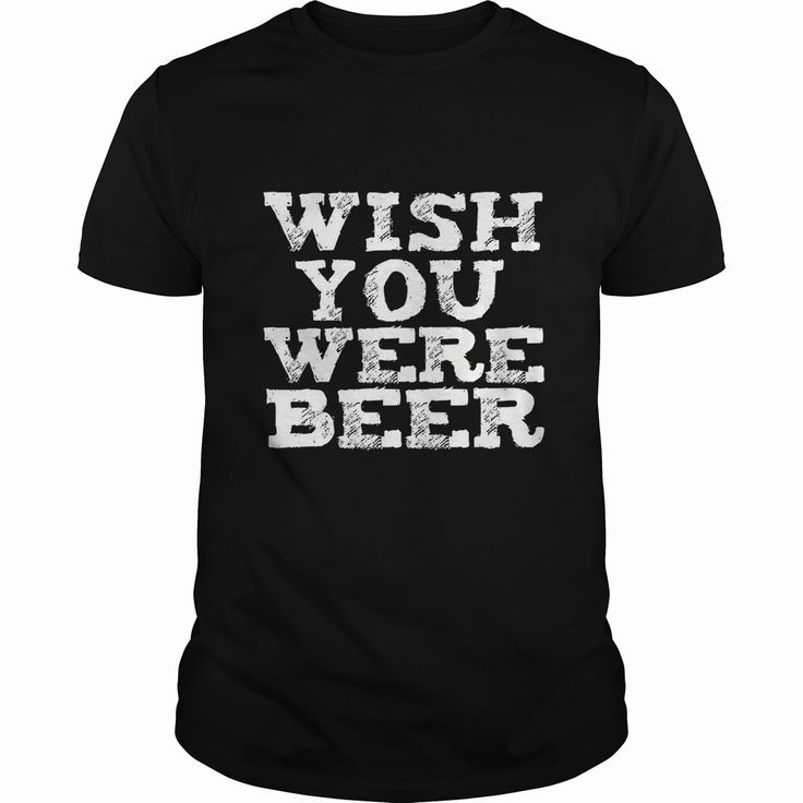 Wish You Were Beer Funny T-shirt Beer Lovers Craft Beer Brew, Order HERE ==> https://www.sunfrog.com/Holidays/114163319-436131672.html?47759, Please tag & share with your friends who would love it , #redheads #superbowl #birthdaygifts  #redhead sayings pictures, #redhead sayings shirts, redhead sayings guys  #science #nature #sports #tattoos #technology #travel