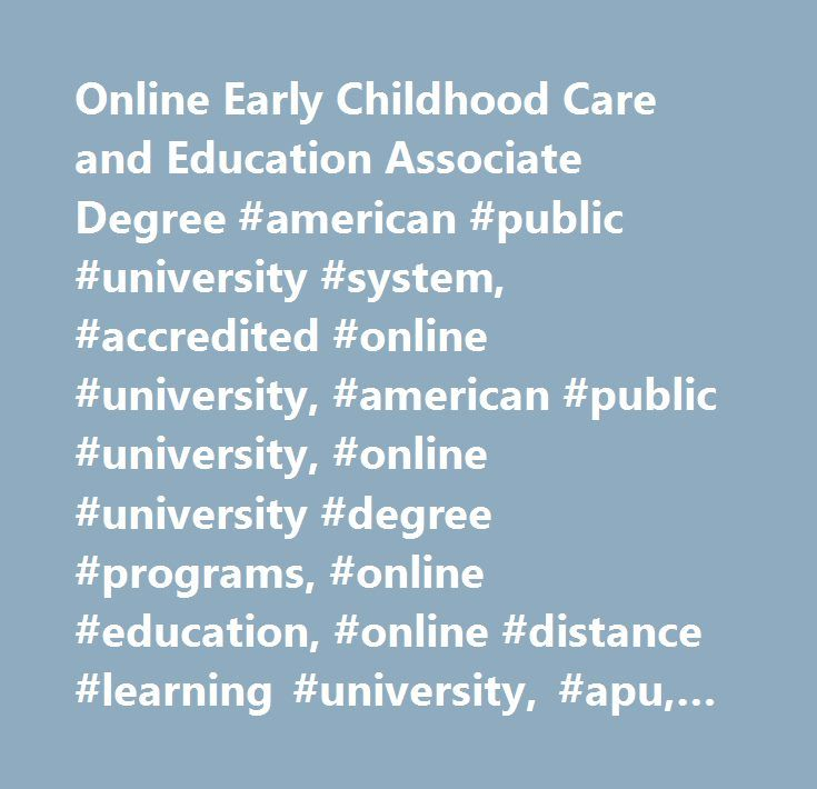 Online Early Childhood Care and Education Associate Degree #american #public #university #system, #accredited #online #university, #american #public #university, #online #university #degree #programs, #online #education, #online #distance #learning #university, #apu, #online #degree #programs, #online #learning #institution, #online #university, #distance #education, #military #education, #continuing #education, #associate #degree, #bachelor's #degrees, #master's #degrees, #graduate #degree…