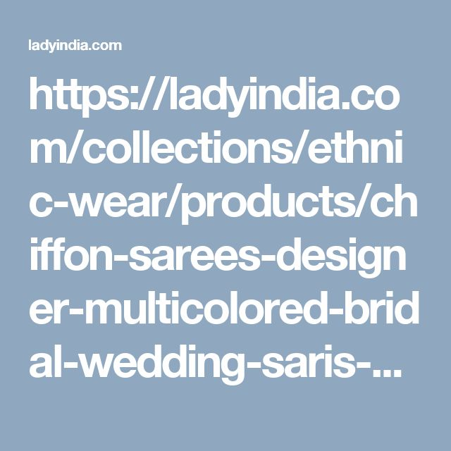 https://ladyindia.com/collections/ethnic-wear/products/chiffon-sarees-designer-multicolored-bridal-wedding-saris-collection