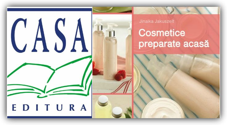 Cosmetice preparate acasă - Editura Casa