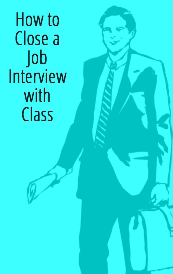 Stay classy: How to close an interview with class.