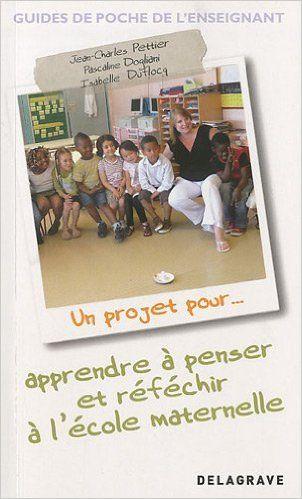Amazon.fr - Un projet pour apprendre à penser et réfléchir à l'école maternelle - Jean-Charles Pettier, Pascaline Dogliani, Isabelle Duflocq - Livres