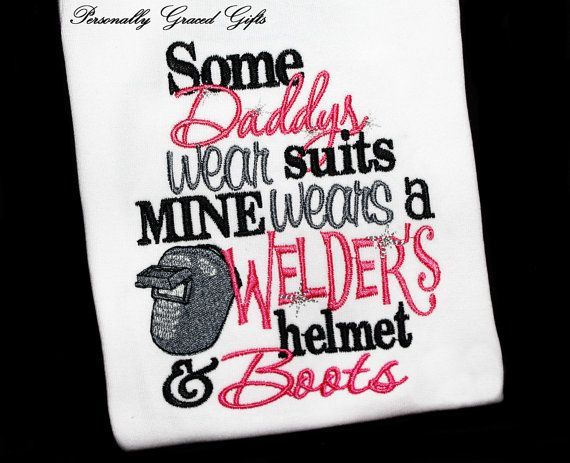 Some Daddys Wear Suits Mine Wears a Welder's Helmet and Boots Embroidered Shirt or Bodysuit-You Pick the Colors Weld-Welder Daughter or Son by PersonallyGraced, $25.00