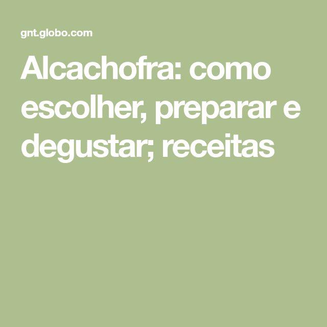 Alcachofra: como escolher, preparar e degustar; receitas