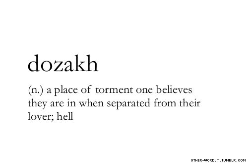 pronunciation | 'dO-zakh\ (kh being                   #dozakh, noun, punjabi, urdu, persian, hell, love, relationships, long-distance, the trials of love, words, otherwordly, other-wordly, definitions, D,