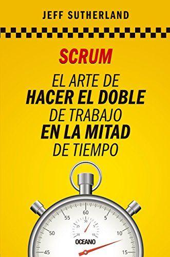 Scrum: El arte de hacer el doble de trabajo en la mitad de tiempo (Alta definición) (Spanish Edition) by [Sutherland, Jeff]