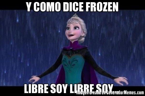Y COMO DICE FROZEN LIBRE SOY LIBRE SOY...   - Meme Frozen