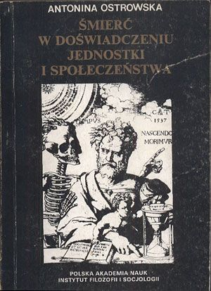 Śmierć w doświadczeniu jednostki i społeczeństwa, Antonina Ostrowska, IFiS PAN, 1991, http://www.antykwariat.nepo.pl/smierc-w-doswiadczeniu-jednostki-i-spoleczenstwa-antonina-ostrowska-p-14121.html