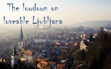 The lowdown on loveable Ljubljana, Slovenia.