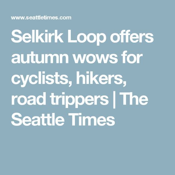 Selkirk Loop offers autumn wows for cyclists, hikers, road trippers | The Seattle Times