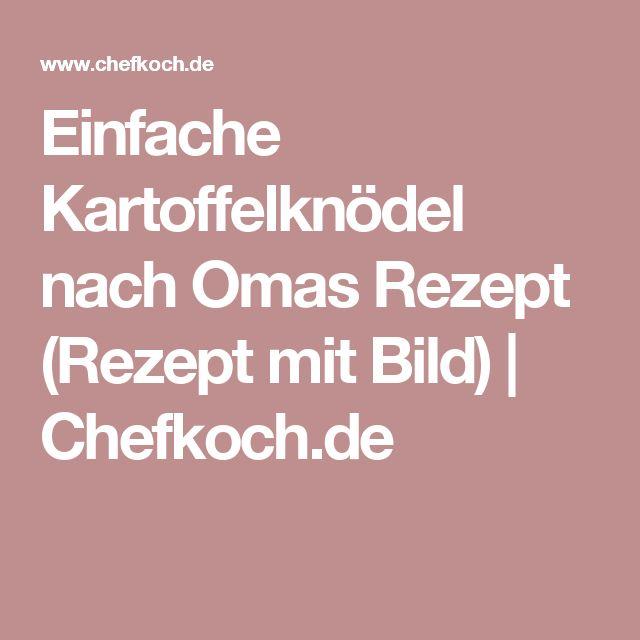 Einfache Kartoffelknödel nach Omas Rezept (Rezept mit Bild) | Chefkoch.de