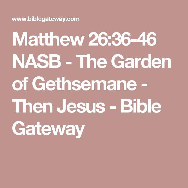 Matthew 26:36-46 NASB - The Garden of Gethsemane - Then Jesus - Bible Gateway