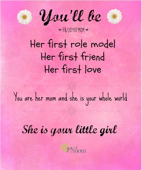 Youll Be Her First Role Model Her First Friend Her First Love
