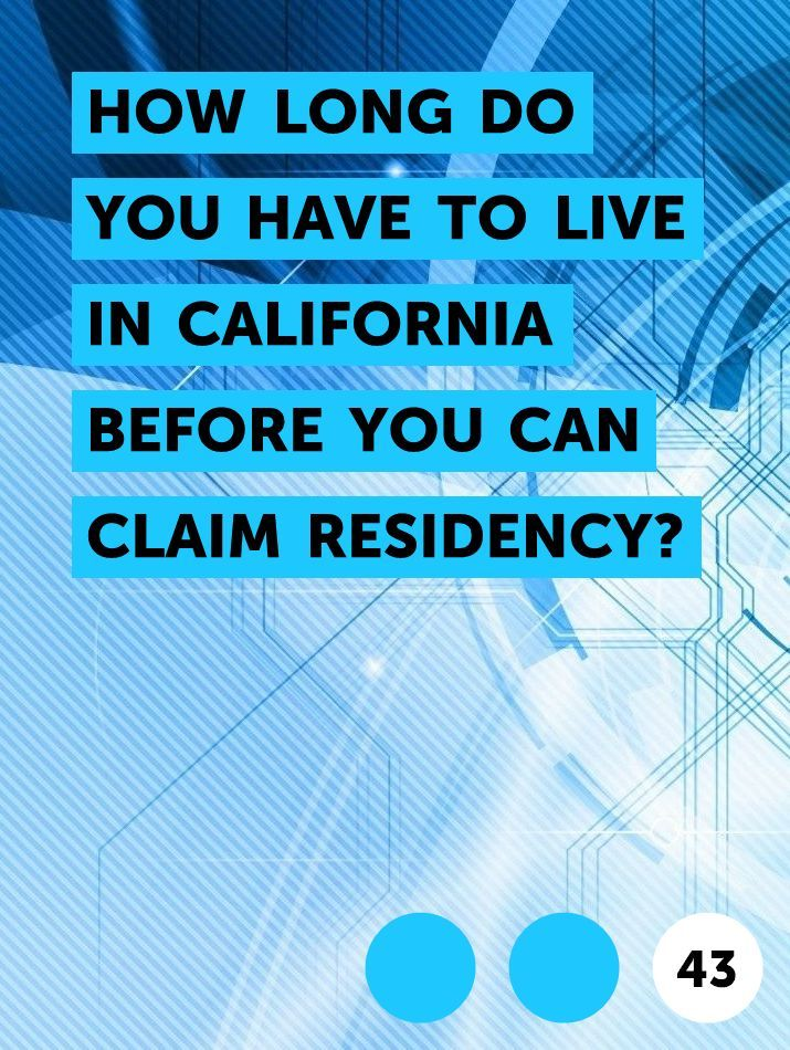 How Long Do You Have To Live In California Before You Can Claim Residency In 2020 School Tuition State School Tuition