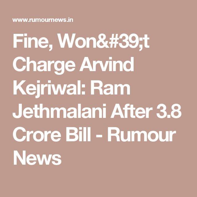Fine, Won't Charge Arvind Kejriwal: Ram Jethmalani After 3.8 Crore Bill - Rumour News