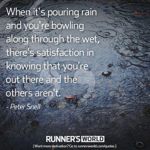 Run in the rain.