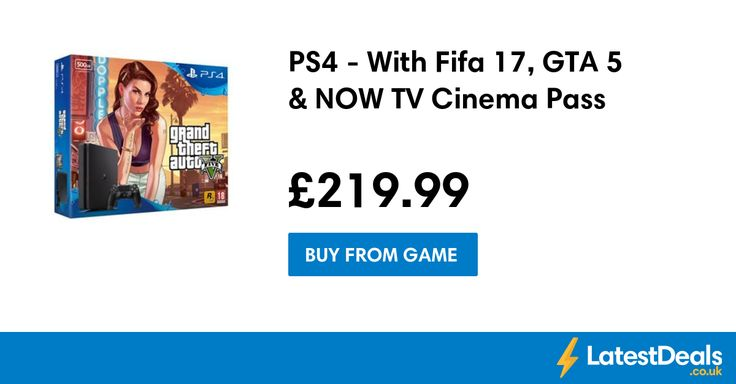 PS4 - With Fifa 17, GTA 5 & NOW TV Cinema Pass, £219.99 at GAME