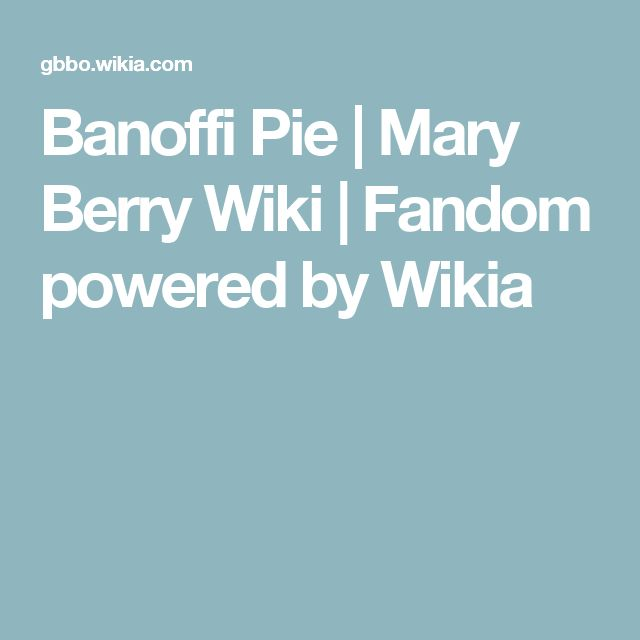 Banoffi Pie | Mary Berry Wiki | Fandom powered by Wikia