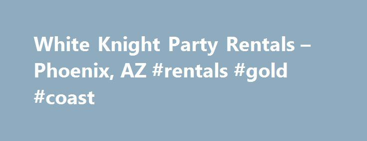 White Knight Party Rentals – Phoenix, AZ #rentals #gold #coast http://rentals.remmont.com/white-knight-party-rentals-phoenix-az-rentals-gold-coast/  #bounce house rentals # Search form Canopy Rentals Key to Cozy Parties It's a fact of life that it's going to rain. Even in the desert, we get rain and cool weather. And naturally, it always seem to occur when you have an outdoor event planned. Thankfully, there's a solution that's cost effective and willContinue reading Titled as follows: White…