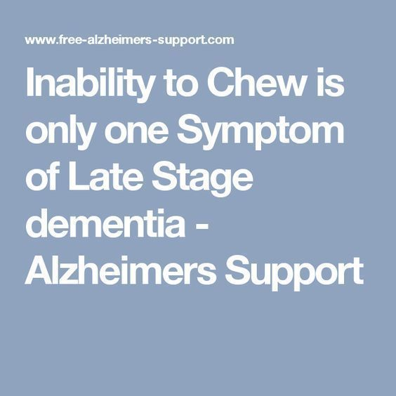 Inability to Chew is only one Symptom of Late Stage dementia - Alzheimers Support #Stagesofdementia