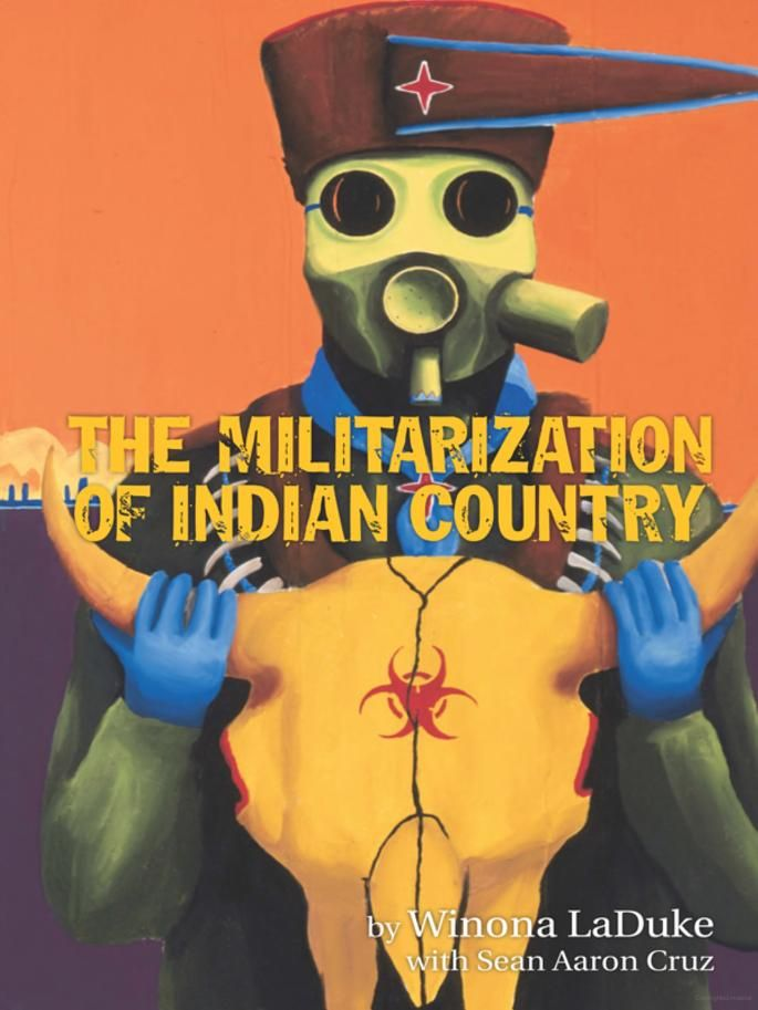 The Militarization of Indian Country - Winona LaDuke, Sean Aaron Cruz  E 98 L3 L345 2013