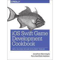 iOS Swift Game Development Cookbook by Jonathon Manning & Paris Buttfield-Addison