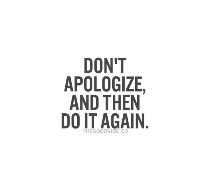 Don't apologize! Hell no!
