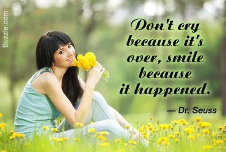 Don't cry because it's over, smile because it happened - Dr. Seuss