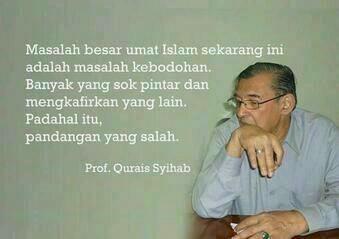 """""""Masalah besar umat Islam sekarang ini..."""" -menurut Prof. Qurais Syihab"""