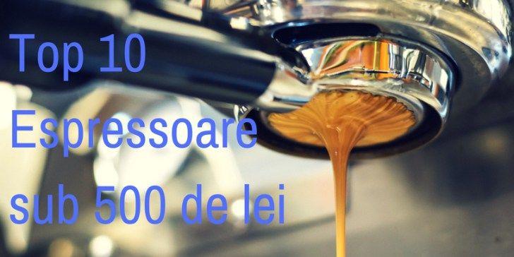 Top 10 Cele Mai Bine Vândute Espressoare Sub 500 Lei