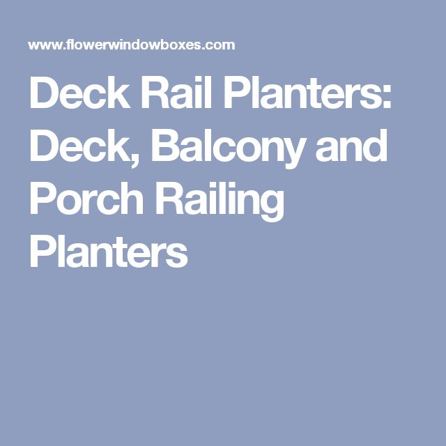 Deck Rail Planters: Deck, Balcony and Porch Railing Planters