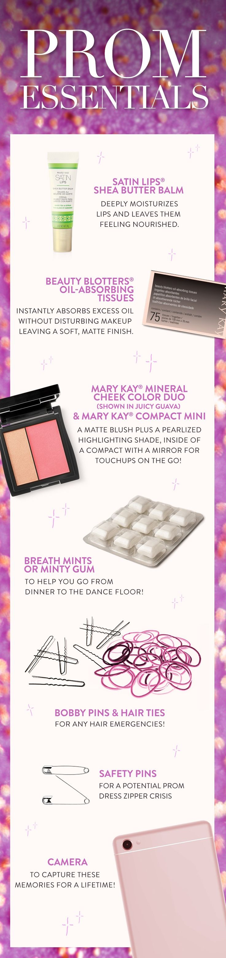 A few prom night beauty must-haves for your clutch: lip balm, oil-absorbing tissues, and a compact with a mirror. Be extra prepared with some minty gum and backup hair and wardrobe accessories! | Mary Kay