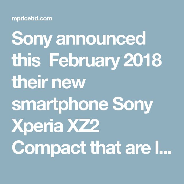 Sony announced this February 2018 their new smartphone Sony Xperia XZ2 Compact that are lunched April 2018. The Sony Xperia XZ2 Compact comes with 5 -inch HD display with 1080*2160 pixel resolution with (~427 ppi density) pixel density Resolution. The Sony Xperia XZ2 Compact comes with 19 MP (f/2.0, 25mm, 1/2.3″, 1.22 µm), gyro EIS, predictive phase detection and laser autofocus, LED flash primary camera and 5-megapixel of secondary camera for selfies.