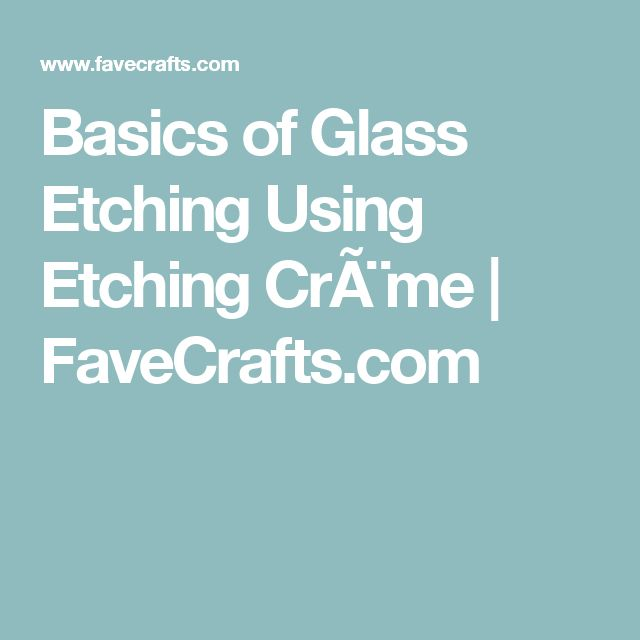 Basics of Glass Etching Using Etching Crème | FaveCrafts.com