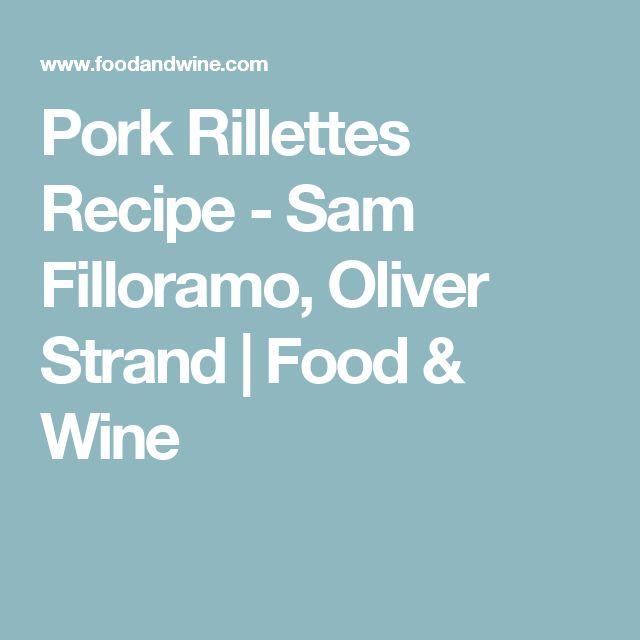Pork Rillettes Recipe - Sam Filloramo, Oliver Strand   Food & Wine