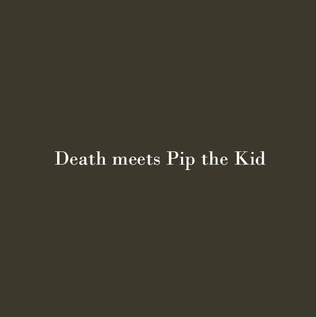 Death meets Pip the Kid