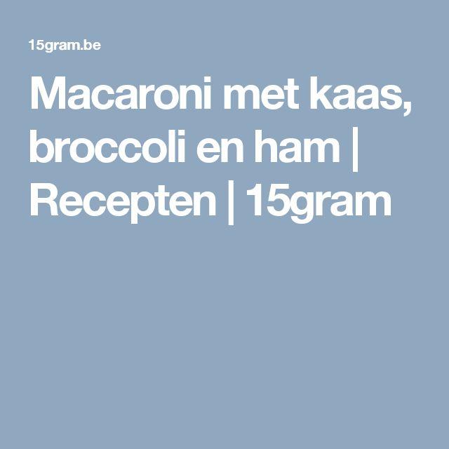 Macaroni met kaas, broccoli en ham | Recepten | 15gram
