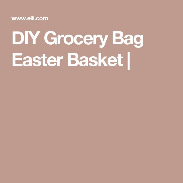 DIY Grocery Bag Easter Basket |