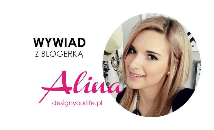 Wywiad z blogerką : Alina z Design Your Life.   Design Your Life, to przede wszystkim wysoka jakość jeśli chodzi o treści blogowe, dopracowane w szczegółach zdjęcia, to fantastyczne porady na wiele tematów (DIY, wnętrza, moda, zdrowe życie, itp.) i oczywiście niesamowita Alina, zorganizowana i inspirująca blogerka.