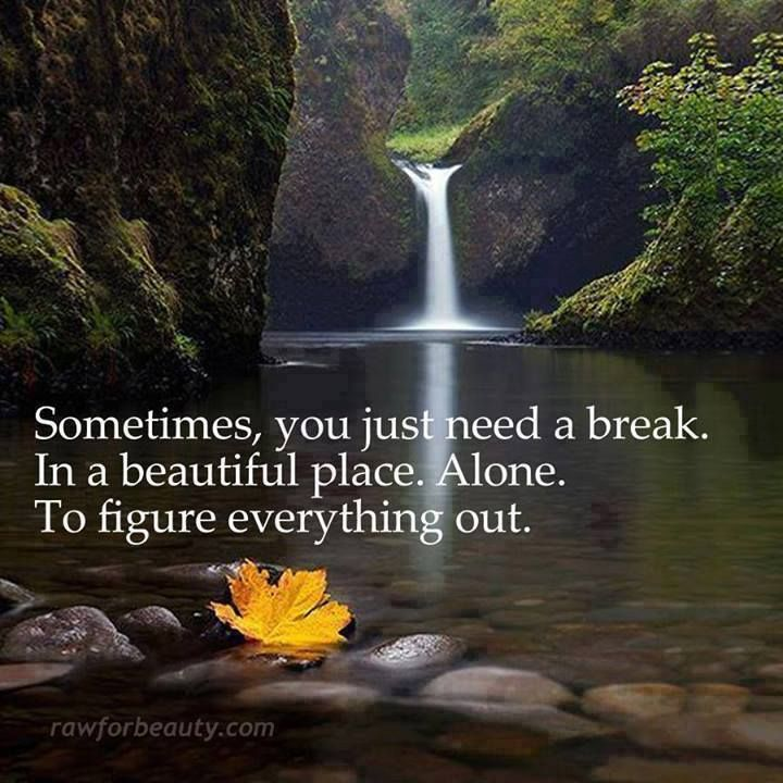 Taking A Break Quotes: Sometimes You Just Need To Take A Break
