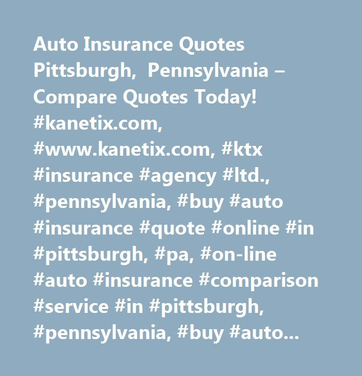 Auto Insurance Quotes Pittsburgh, Pennsylvania – Compare Quotes Today! #kanetix.com, #www.kanetix.com, #ktx #insurance #agency #ltd., #pennsylvania, #buy #auto #insurance #quote #online #in #pittsburgh, #pa, #on-line #auto #insurance #comparison #service #in #pittsburgh, #pennsylvania, #buy #auto #insurance #on-line #in #pittsburgh, #pa, #pittsburgh #automobile #insurance #rates, #pittsburgh #auto #insurance #quotations, #pittsburgh, #pa #insurance #on-line…