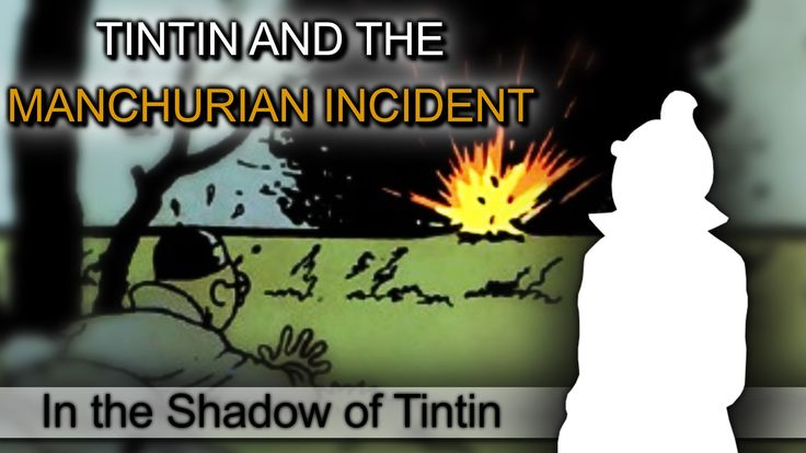 "Tintin and the Manchurian Incident - In the Shadow of Tintin || The staged explosion of the railway in order to pave the way for a Japanese invasion in ""The Blue Lotus"" is based on the Mukden Incident (1931)."