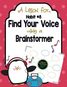 This lesson comes with recommended mentor text and script for introducing or reinforcing the 8th habit:  Find Your Voice.  A Brainstormer Graphic Organizer  is also in this package.  This is a great lesson that can be referred to ALL year in the classroom.See preview for Brainstormer Organizer.Two page lesson is not shown.Many Leader in Me products available in a bundle @ https://www.teacherspayteachers.com/Product/Leader-in-Me-7-Habits-Bundle-Pack-Great-Starter-for-LIM-Schools-2727160