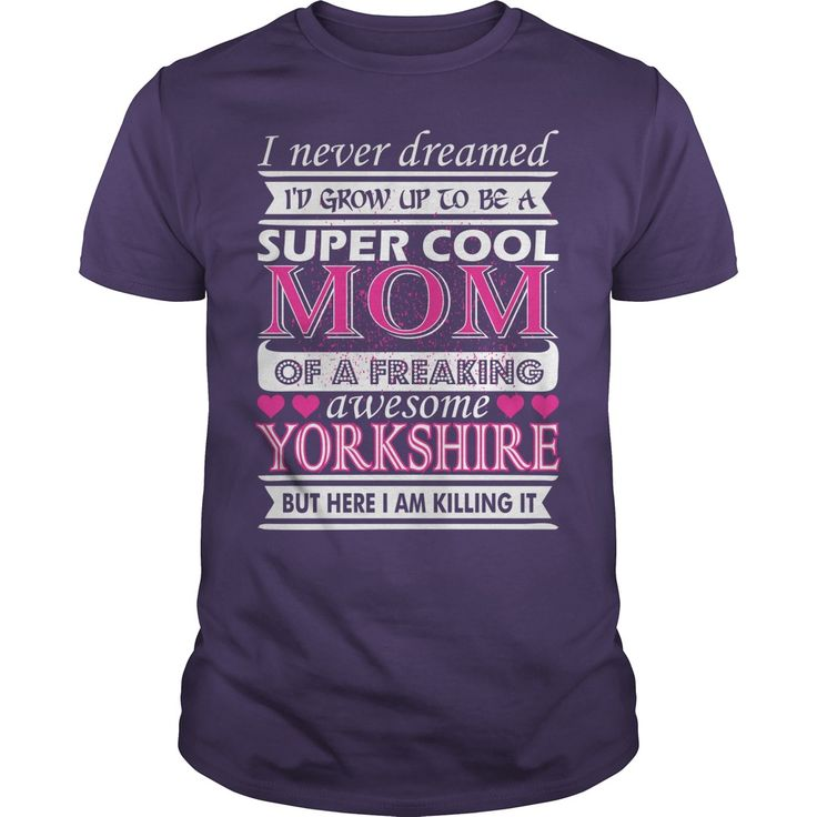 I Never Dreamed Grow Up Super Cool Yorkshire Mom #gift #ideas #Popular #Everything #Videos #Shop #Animals #pets #Architecture #Art #Cars #motorcycles #Celebrities #DIY #crafts #Design #Education #Entertainment #Food #drink #Gardening #Geek #Hair #beauty #Health #fitness #History #Holidays #events #Home decor #Humor #Illustrations #posters #Kids #parenting #Men #Outdoors #Photography #Products #Quotes #Science #nature #Sports #Tattoos #Technology #Travel #Weddings #Women