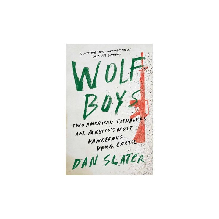 Wolf Boys : Two American Teenagers and Mexico's Most Dangerous Drug Cartel (Hardcover) (Dan Slater)