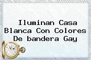 http://tecnoautos.com/wp-content/uploads/imagenes/tendencias/thumbs/iluminan-casa-blanca-con-colores-de-bandera-gay.jpg bandera gay. Iluminan Casa Blanca con colores de bandera gay, Enlaces, Imágenes, Videos y Tweets - http://tecnoautos.com/actualidad/bandera-gay-iluminan-casa-blanca-con-colores-de-bandera-gay/